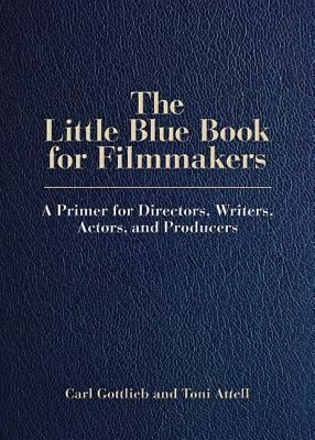 the-little-blue-book-for-filmmakers-a-primer-for-directors-writers-actors-and-producers