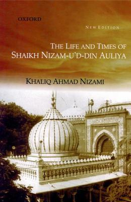 The Life & Times of Shaikh Nizam-U'D-Din Auliya