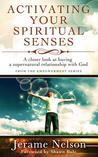 Activating Your Spiritual Senses by Jerame Nelson