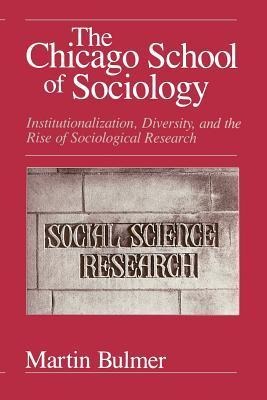The Chicago School of Sociology: Institutionalization, Diversity, and the Rise of Sociological Research