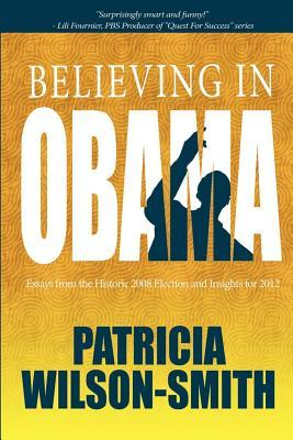 Believing In Obama: Essays from the Historic 2008 Election and Insights for 2012