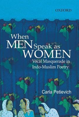 When Men Speak As Women: Vocal Masquerade In Indo Muslim Poetry