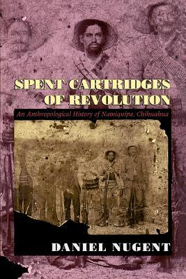 Spent Cartridges of Revolution: An Anthropological History of Namiquipa, Chihuahua