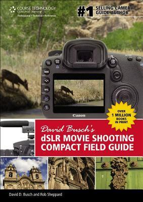 David Busch's DSLR Movie Shooting Compact Field Guide