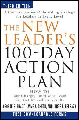 Ebook The New Leader's 100-Day Action Plan: How to Take Charge, Build Your Team, and Get Immediate Results by George B. Bradt read!