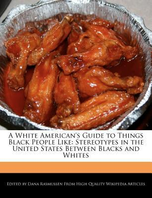 A White American's Guide to Things Black People Like: Stereotypes in the United States Between Blacks and Whites