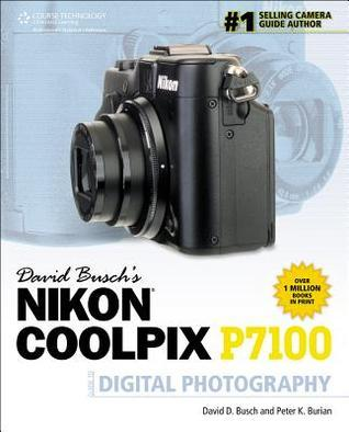 David Busch's Nikon Coolpix P7100 Guide to Digital Photography