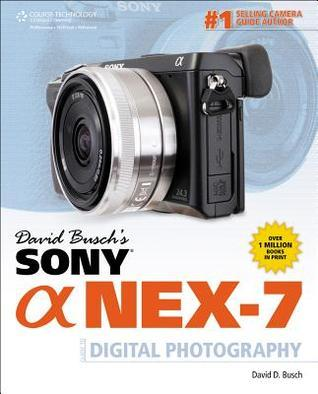 David Busch's Sony Alpha Nex-7 Guide to Digital Photography