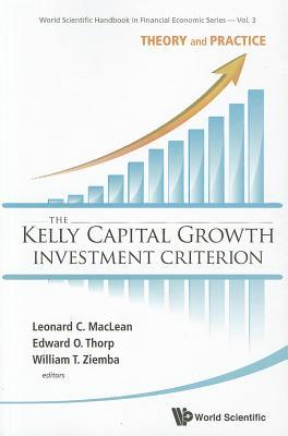 The Kelly Capital Growth Investment Criterion: Theory and Practice por Leonard C. Maclean, Edward O. Thorp, William T. Ziemba