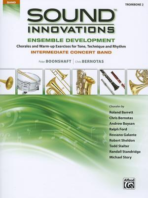 Sound Innovations Ensemble Development: Trombone 2: Chorales and Warm-Up Exercises for Tone, Techinique and Rhythm: Intermediate Concert Band