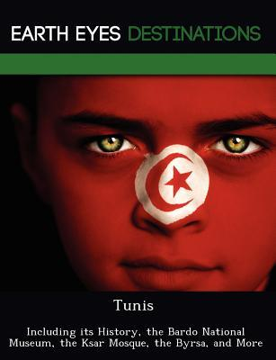 Tunis: Including Its History, the Bardo National Museum, the Ksar Mosque, the Byrsa, and More