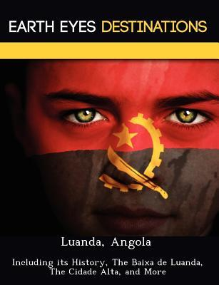 Luanda, Angola: Including Its History, the Baixa de Luanda, the Cidade Alta, and More