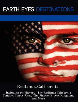 Redlands, California: Including its History, The Redlands California Temple, Citrus Plaza, The Pharaoh's Lost Kingdom, and More