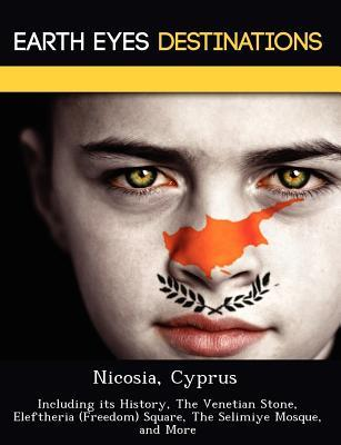 Nicosia, Cyprus: Including Its History, the Venetian Stone, Eleftheria (Freedom) Square, the Selimiye Mosque, and More