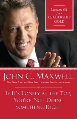 If It's Lonely at the Top, You're Not Doing Something Right: Lesson 1 from Leadership Gold