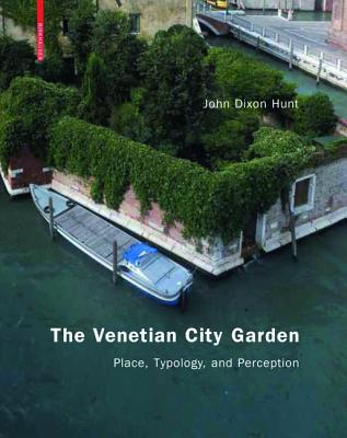 The Venetian City Garden: Place, Typology, and Perception