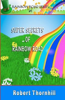 Super Secrets of Rainbow Road by Robert Thornhill