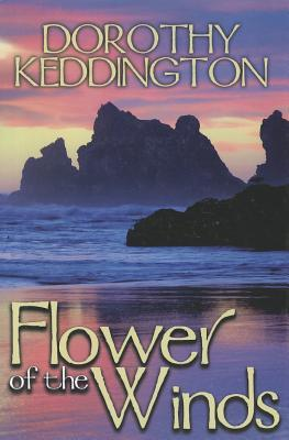 Flower of the Winds by Dorothy M. Keddington
