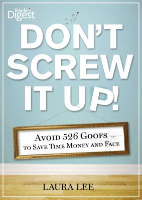 Don't Screw It Up!: Avoid 526 Goofs to Save Time Money and Face
