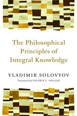The Philosophical Principles of Integral Knowledge