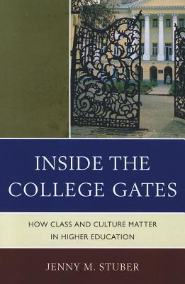 Inside the College Gates: How Class and Culture Matter in Higher Education