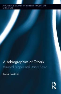 Autobiographies of Others: Historical Subjects and Literary Fiction