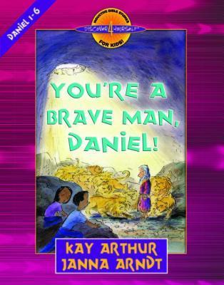 You're a Brave Man, Daniel!: Daniel 1-6