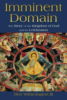 Imminent Domain: The Story of the Kingdom of God and Its Celebration (ePUB)