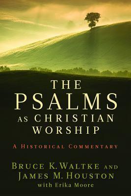 The Psalms as Christian Worship by Bruce K. Waltke