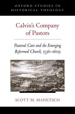 Calvin's Company of Pastors: Pastoral Care and the Emerging Reformed Church, 1536-1609