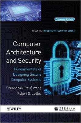 Computer Architecture and Security: Fundamentals of Designing Secure Computer Systems