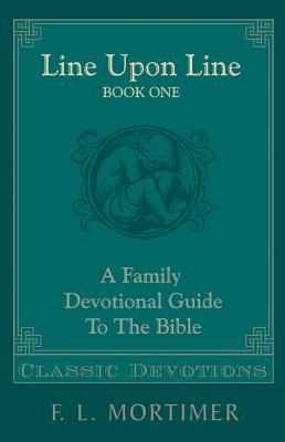 Line Upon Line, Volume 1 (Family Devotional Guide to the Bible)