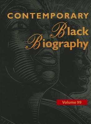 Contemporary Black Biography, Volume 99