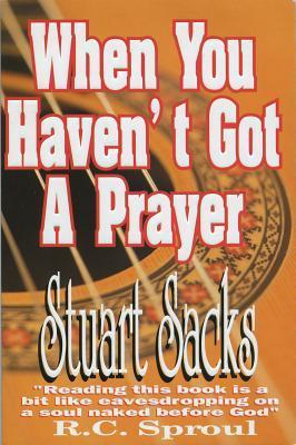 When You Havent Got A Prayer: