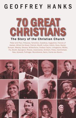 70 Great Christians: The Story of the Christian Church