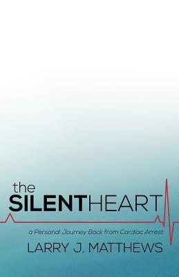 The Silent Heart: A Personal Journey Back from Cardiac Arrest