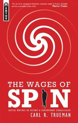 The Wages of Spin: Critical Writings on Historical and Contemporary Evangelicalism