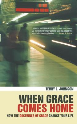 When Grace Comes Home: How the Docrines of Grace Change Your Life