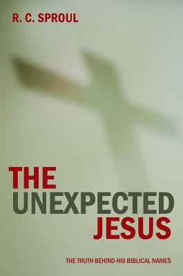 The Unexpected Jesus: The Truth Behind His Biblical Names