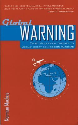 Global Warning: Third Millennium Threats to Jesus' Great Commission Mandate