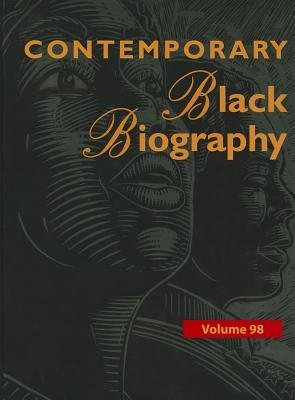 Contemporary Black Biography, Volume 98