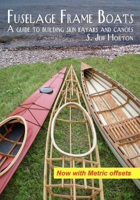 Fuselage Frame Boats: A Guide to Building Skin Kayaks and Canoes by S. Jeff Horton