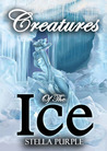 Creatures of the Ice (Creatures, #4)