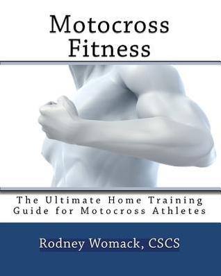 Motocross Fitness: The Ultimate Home Training Guide for Motocross Athletes por Rodney Womack