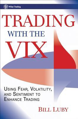 Trading With The Vix: How To Use Fear, Volatility, And Sentiment To Enhance Trading