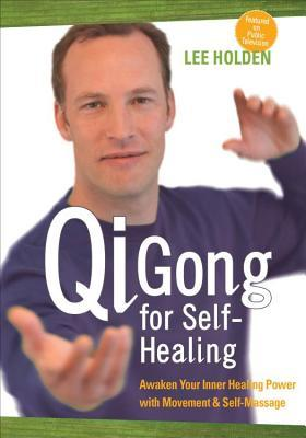 Qi Gong for Self-Healing: Awaken Your Inner Healing Power with Movement and Self-Massage