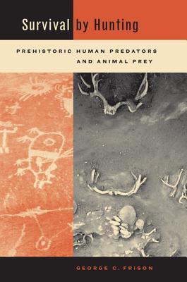 Survival by Hunting: Prehistoric Human Predators and Animal Prey