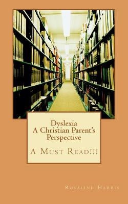 Dyslexia a Christian Parent's Perspective: A Must Read!!!
