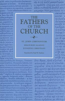 Discourses Against Judaizing Christians (The Fathers of the Church, 68)