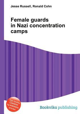 Female Guards in Nazi Concentration Camps